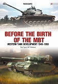 Before the Brith of the MBT. Western Tank Development 1945-1959